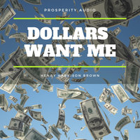 Dollars Want Me: The New Road To Opulence - Henry Harrison Brown