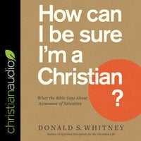How Can I Be Sure I'm a Christian?: What the Bible Says About Assurance of Salvation - Donald S. Whitney