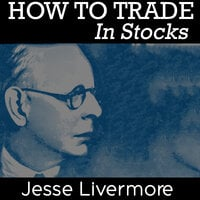 How to Trade in Stocks - Jesse Livermore
