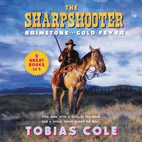 The Sharpshooter: Brimstone and Gold Fever - Tobias Cole