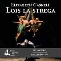 Lois la strega - Elizabeth Gaskell