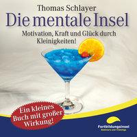 Die mentale Insel: Motivation, Kraft und Glück durch Kleinigkeiten - Thomas Schlayer