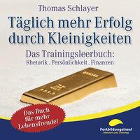 Täglich mehr Erfolg durch Kleinigkeiten: Das Trainingsleerbuch - Rhetorik, Persönlichkeit, Finanzen - Thomas Schlayer