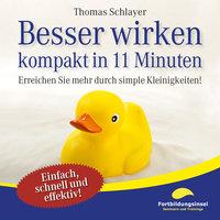Besser wirken - kompakt in 11 Minuten - Thomas Schlayer