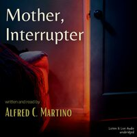 Mother, Interrupter: A Short Story - Alfred C. Martino