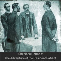 Sherlock Holmes: The Adventure of the Resident Patient - Sir Arthur Conan Doyle