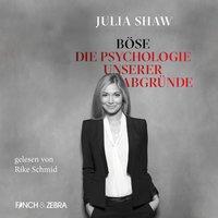 Böse: Die Psychologie unserer Abgründe - Julia Shaw