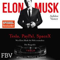 Wie Elon Musk die Welt veränderte - Ashley Vance, Elon Musk