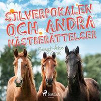 Silverpokalen och andra hästberättelser - Bengt-Åke Cras