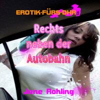 Erotik für's Ohr: Rechts neben der Autobahn - Jane Rohling
