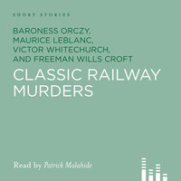 Classic Railway Murders - Baroness Orczy, Maurice Leblanc, Victor Whitechurch, Freeman Willis Croft