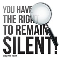 You Have The Right To Remain Silent - Jacqui Irvine-Creaser