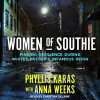 Women of Southie: Finding Resilience During Whitey Bulger's Infamous Reign - Phyllis Karas
