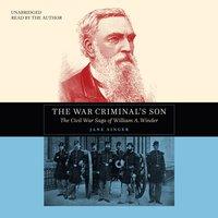 The War Criminal's Son: The Civil War Saga of William A. Winder - Jane Singer