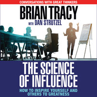 The Science of Influence: How to Inspire Yourself and Others to Greatness - Brian Tracy