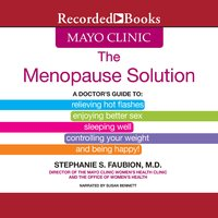 The Mayo Clinic Menopause Solution: A Doctor's Guide To Relieving Hot Flashes, Enjoying Better Sex, etc. - Stephanie S. Faubion