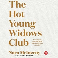 The Hot Young Widows Club: Lessons on Survival from the Front Lines of Grief - Nora McInerny
