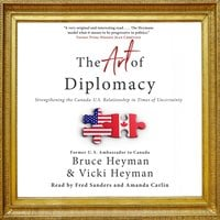 The Art of Diplomacy: Strengthening the Canada-U.S. Relationship in Times of Uncertainty - Bruce Heyman,Vicki Heyman