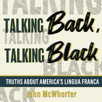 Talking Back, Talking Black: Truths About America's Lingua Franca - John McWhorter