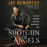 Shotgun Angels: My Story of Broken Roads and Unshakeable Hope - Jay DeMarcus