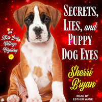 Secrets, Lies, and Puppy Dog Eyes: A Bliss Bay Cozy Mystery - Sherri Bryan