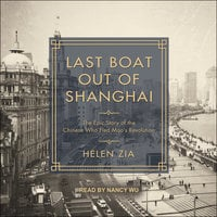 Last Boat Out of Shanghai: The Epic Story of the Chinese Who Fled Mao's Revolution - Helen Zia