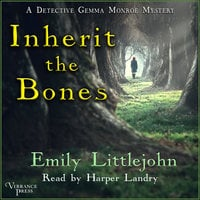 Inherit the Bones: A Detective Gemma Monroe Mystery, Book One - Emily Littlejohn