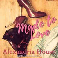 Made to Love - Alexandria House