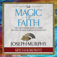 Magic of Faith: The Groundbreaking Classic on the Creative Power of Thought - Joseph Murphy,Mitch Horowitz