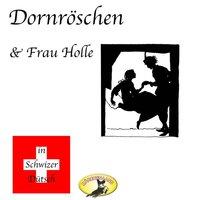 Märchen in Schwizer Dütsch: Dornröschen & Frau Holle - Gebrüder Grimm
