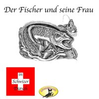 Märchen in Schwizer Dütsch: Der Fischer und seine Frau - Gebrüder Grimm