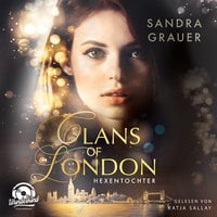 Clans of London - Band 1: Hexentochter - Sandra Grauer