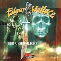 Edgar Wallace - Folge 15: Der Unheimliche - Edgar Wallace,Mik Berger
