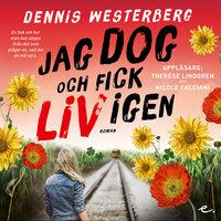Jag dog och fick liv igen - Dennis Westerberg