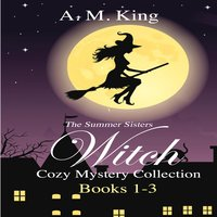 The Summer Sisters Witch Cozy Mystery Collection: Books 1–3 - A. M. King