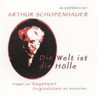 Im Gespräch mit Arthur Schopenhauer: Die Welt ist die Hölle - Arthur Schopenhauer, Andreas Belwe