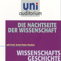 Uni Auditorium - Wissenschaftsgeschichte: Die Nachtseite der Wissenschaft - Ernst Peter Fischer