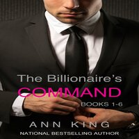 The Billionaire's Command: Boxed Set Volumes 1-6 (The Submissive Series) - Ann King