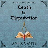 Death by Disputation - Anna Castle