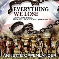 Everything We Lose - Annette Oppenlander