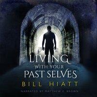 Living with Your Past Selves - Bill Hiatt