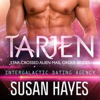 Tarjen: Star-Crossed Alien Mail Order Brides (Intergalactic Dating Agency) - Susan Hayes