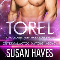 Torel: Star-Crossed Alien Mail Order Brides (Intergalactic Dating Agency) - Susan Hayes