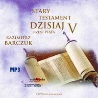 Stary Testament dzisiaj - Część 5 - Kazimierz Barczuk