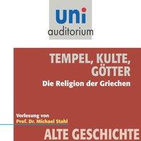 Uni Auditorium - Alte Geschichte: Tempel, Kulte, Götter - Michael Stahl