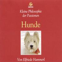 Kleine Philosophie der Passionen: Hunde - Elfriede Hammerl