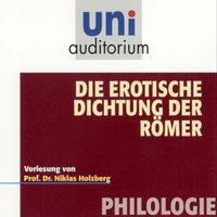 Uni Auditorium - Philologie: Die erotische Dichtung der Römer - Niklas Holzberg