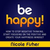 Be Happy! - Nicole Fisher