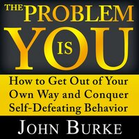 The Problem is YOU - John Burke