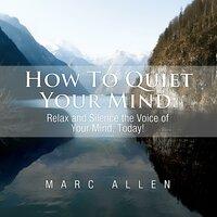 How to Quiet Your Mind - Marc Allen